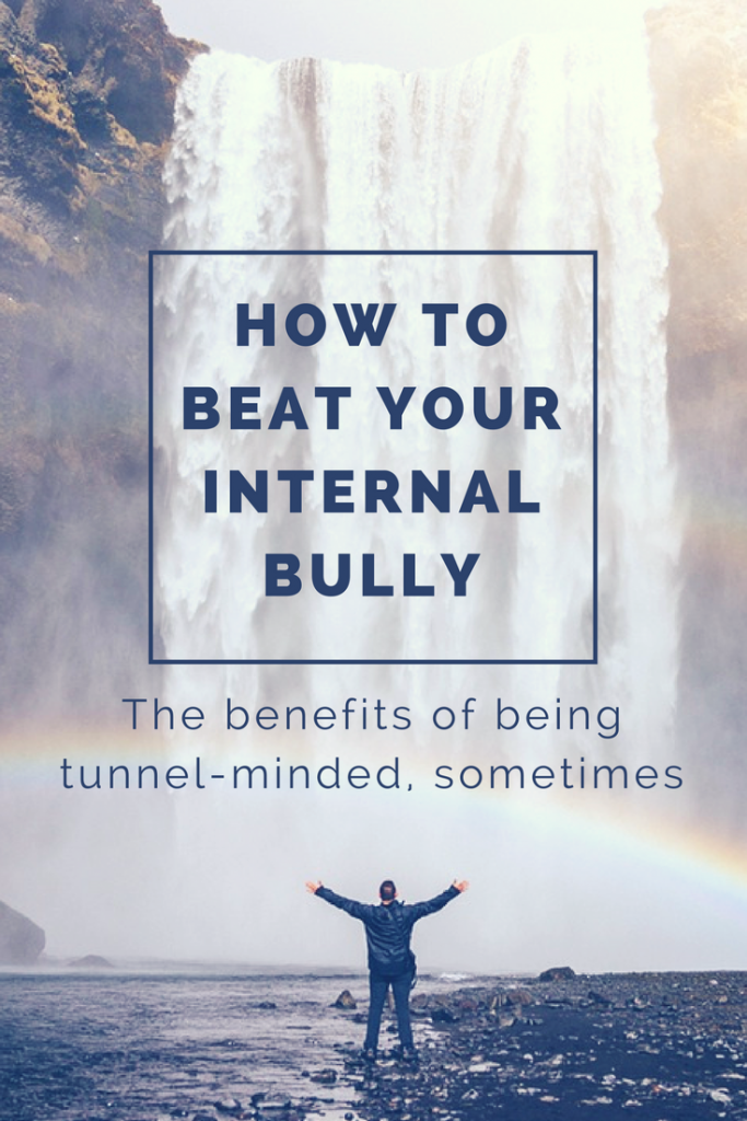 self esteem, how to beat your internal bully, benefits of being tunnel-minded, self-help, self help advice, dads, fatherhood, parenting, work advice